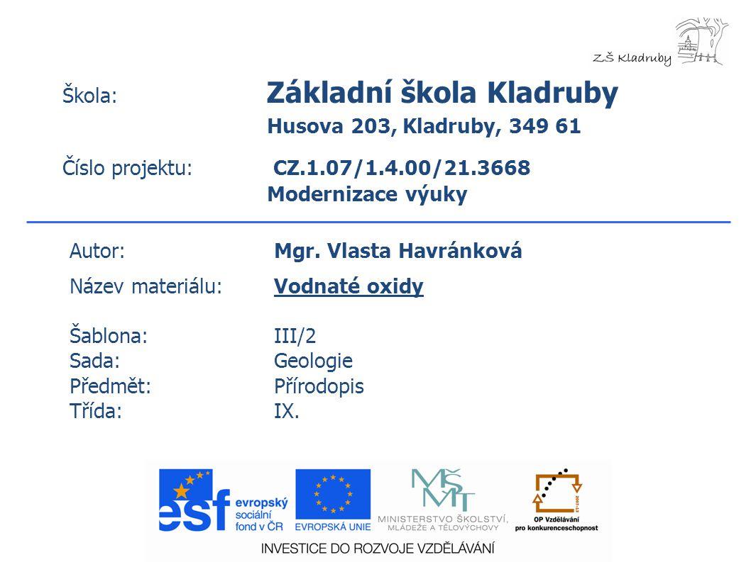 Škola: Základní škola Kladruby Husova 203, Kladruby, 349 61 Číslo projektu: CZ.1.07/1.4.00/21.3668 Modernizace výuky Autor:Mgr.