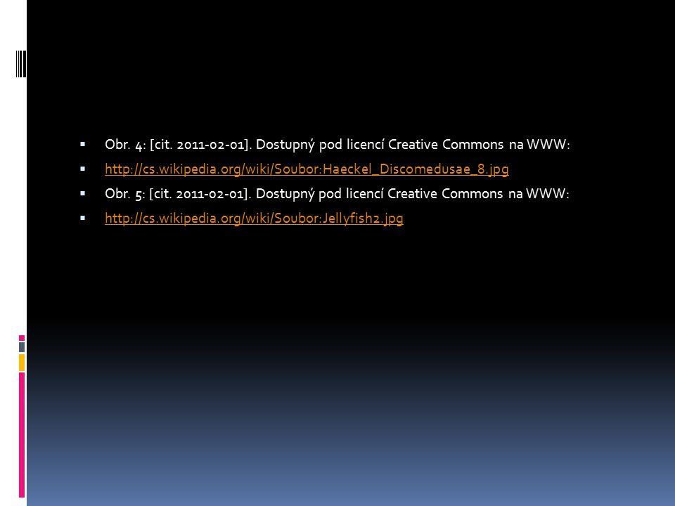  Obr. 4: [cit. 2011-02-01]. Dostupný pod licencí Creative Commons na WWW:  http://cs.wikipedia.org/wiki/Soubor:Haeckel_Discomedusae_8.jpg http://cs.