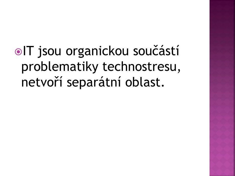  IT jsou organickou součástí problematiky technostresu, netvoří separátní oblast.