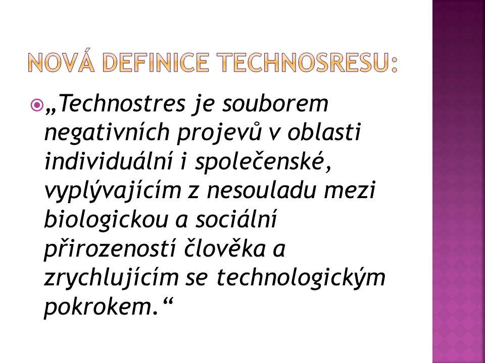 """ """"Technostres je souborem negativních projevů v oblasti individuální i společenské, vyplývajícím z nesouladu mezi biologickou a sociální přirozeností"""