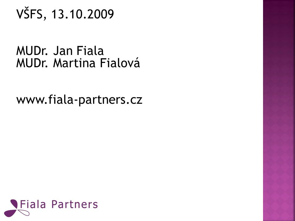 VŠFS, 13.10.2009 MUDr. Jan Fiala MUDr. Martina Fialová www.fiala-partners.cz