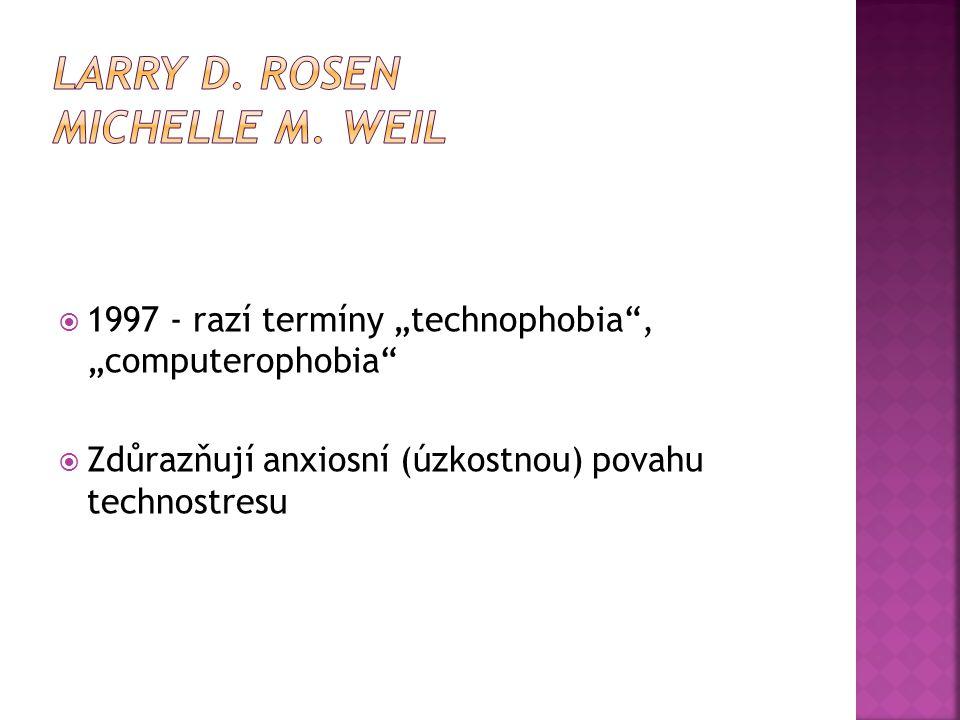 """ 1997 - razí termíny """"technophobia"""", """"computerophobia""""  Zdůrazňují anxiosní (úzkostnou) povahu technostresu"""