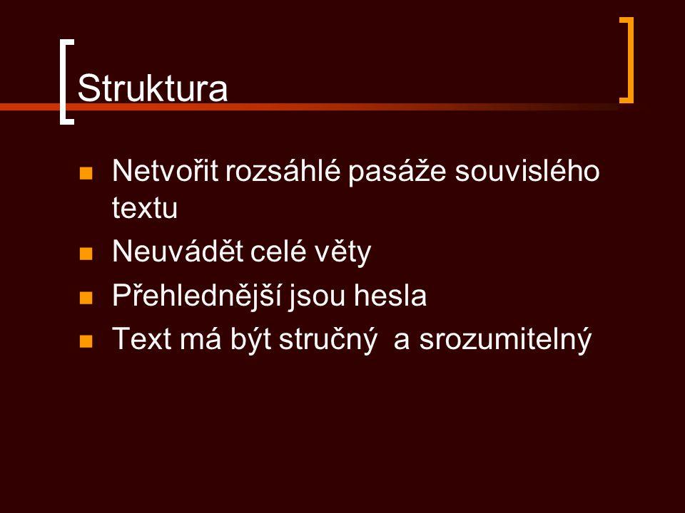 Struktura Netvořit rozsáhlé pasáže souvislého textu Neuvádět celé věty Přehlednější jsou hesla Text má být stručný a srozumitelný