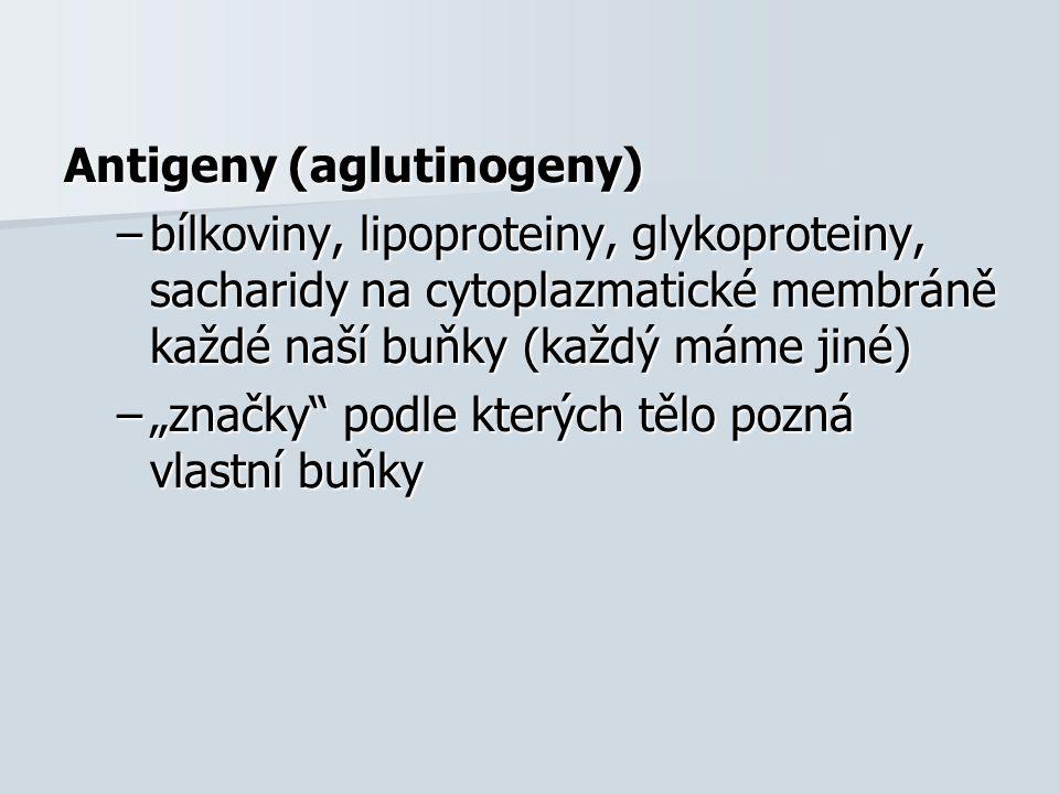 """Antigeny (aglutinogeny) –bílkoviny, lipoproteiny, glykoproteiny, sacharidy na cytoplazmatické membráně každé naší buňky (každý máme jiné) –""""značky podle kterých tělo pozná vlastní buňky"""
