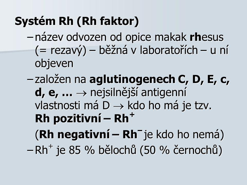 Systém Rh (Rh faktor) –název odvozen od opice makak rhesus (= rezavý) – běžná v laboratořích – u ní objeven –založen na aglutinogenech C, D, E, c, d, e, …  nejsilnější antigenní vlastnosti má D  kdo ho má je tzv.