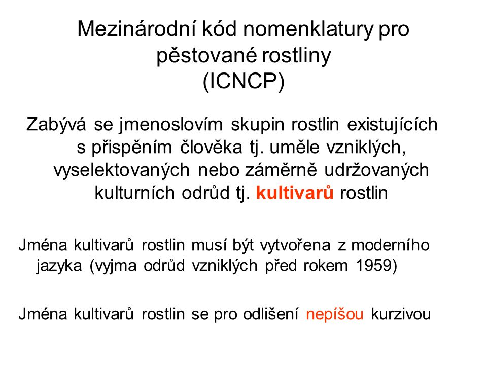 Mezinárodní kód nomenklatury pro pěstované rostliny (ICNCP) Zabývá se jmenoslovím skupin rostlin existujících s přispěním člověka tj.