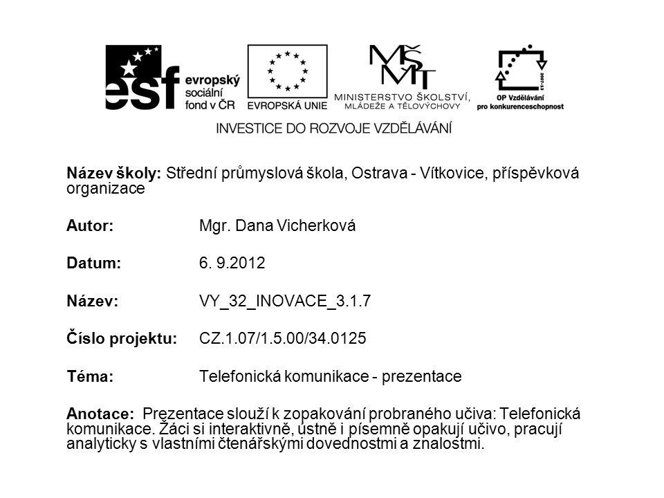 Název školy: Střední průmyslová škola, Ostrava - Vítkovice, příspěvková organizace Autor: Mgr. Dana Vicherková Datum: 6. 9.2012 Název: VY_32_INOVACE_3