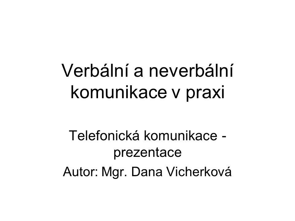 Verbální a neverbální komunikace v praxi Telefonická komunikace - prezentace Autor: Mgr. Dana Vicherková