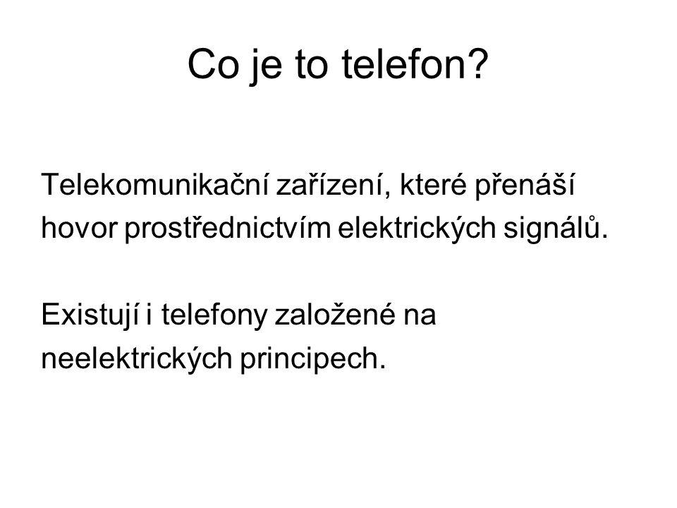 Co je to telefon? Telekomunikační zařízení, které přenáší hovor prostřednictvím elektrických signálů. Existují i telefony založené na neelektrických p