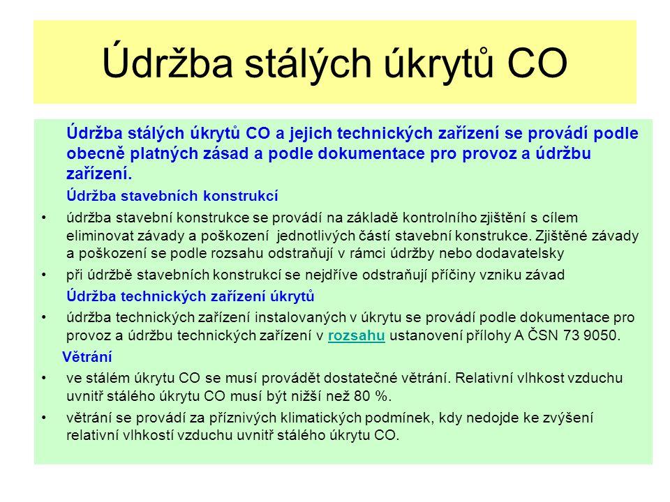 Údržba stálých úkrytů CO a jejich technických zařízení se provádí podle obecně platných zásad a podle dokumentace pro provoz a údržbu zařízení.
