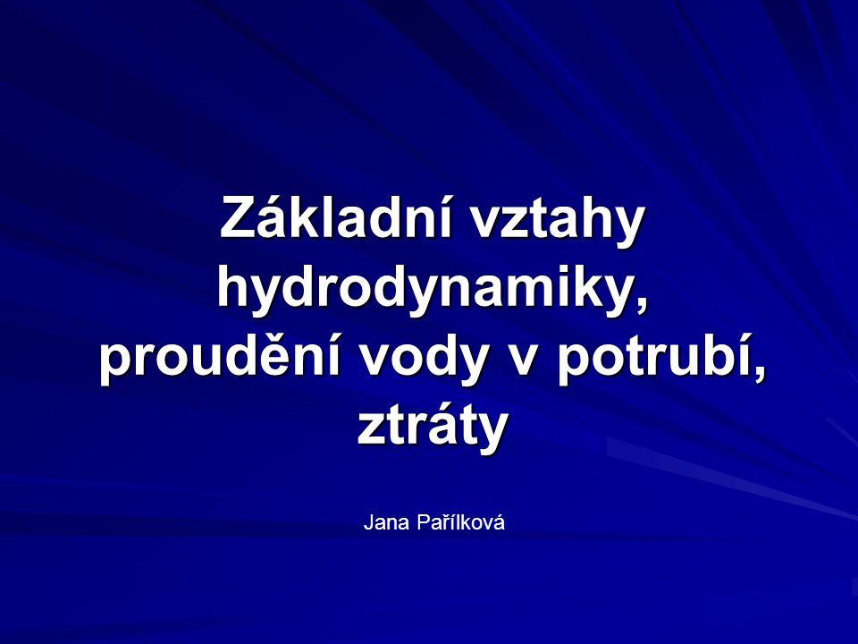 Základní vztahy hydrodynamiky, proudění vody v potrubí, ztráty Jana Pařílková