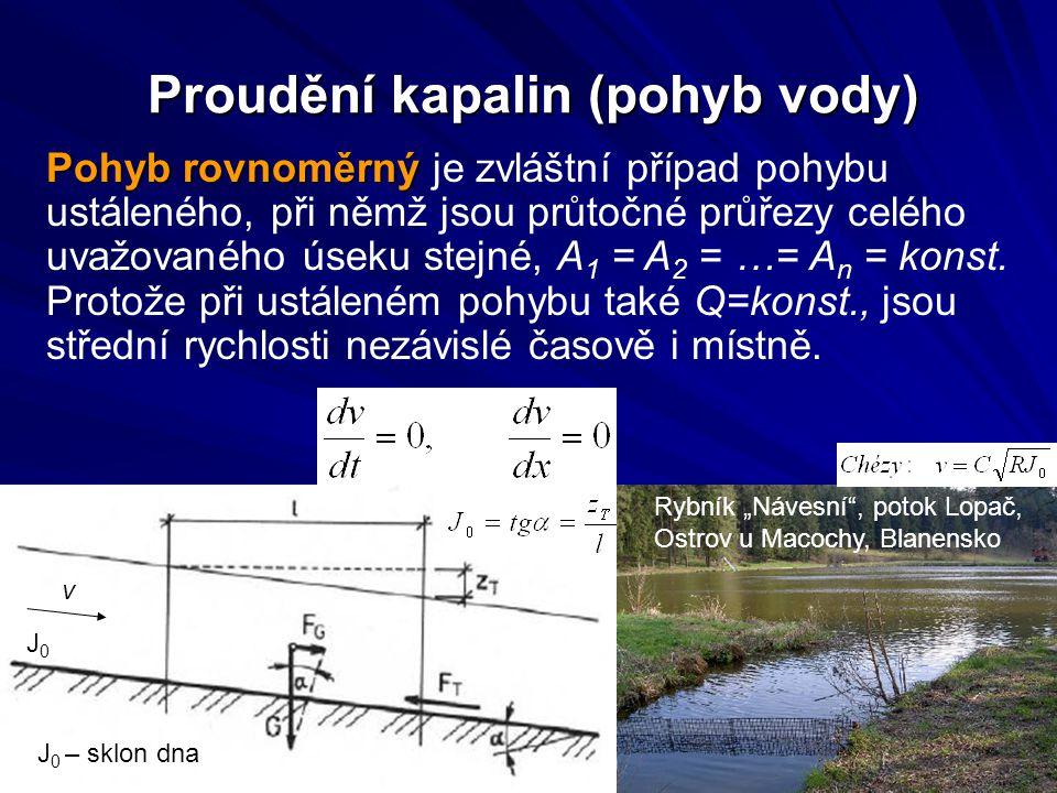 Proudění kapalin (pohyb vody) Pohyb rovnoměrný Pohyb rovnoměrný je zvláštní případ pohybu ustáleného, při němž jsou průtočné průřezy celého uvažovanéh