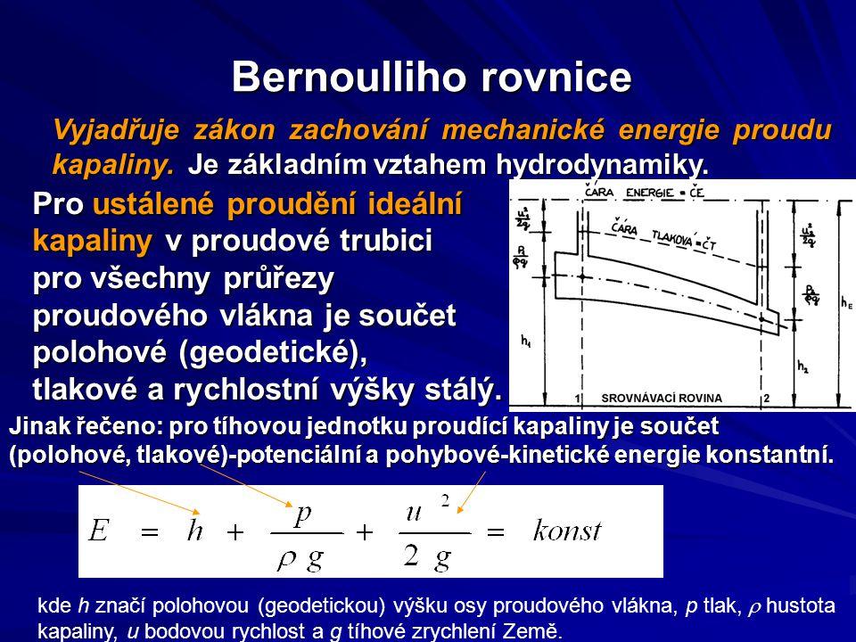 Bernoulliho rovnice Vyjadřuje zákon zachování mechanické energie proudu kapaliny. Je základním vztahem hydrodynamiky. Jinak řečeno: pro tíhovou jednot