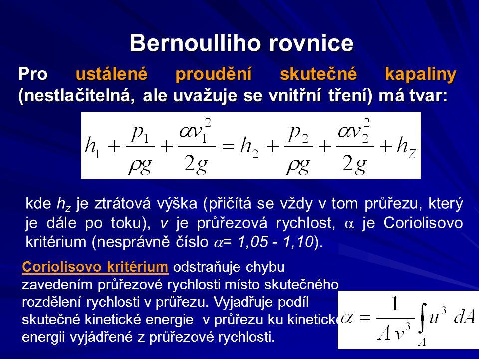 Bernoulliho rovnice Pro ustálené proudění skutečné kapaliny (nestlačitelná, ale uvažuje se vnitřní tření) má tvar: kde h z je ztrátová výška (přičítá