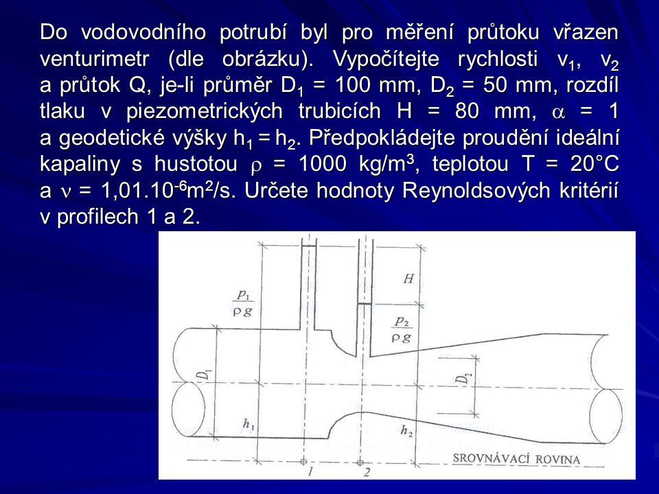 Do vodovodního potrubí byl pro měření průtoku vřazen venturimetr (dle obrázku). Vypočítejte rychlosti v 1, v 2 a průtok Q, je-li průměr D 1 = 100 mm,