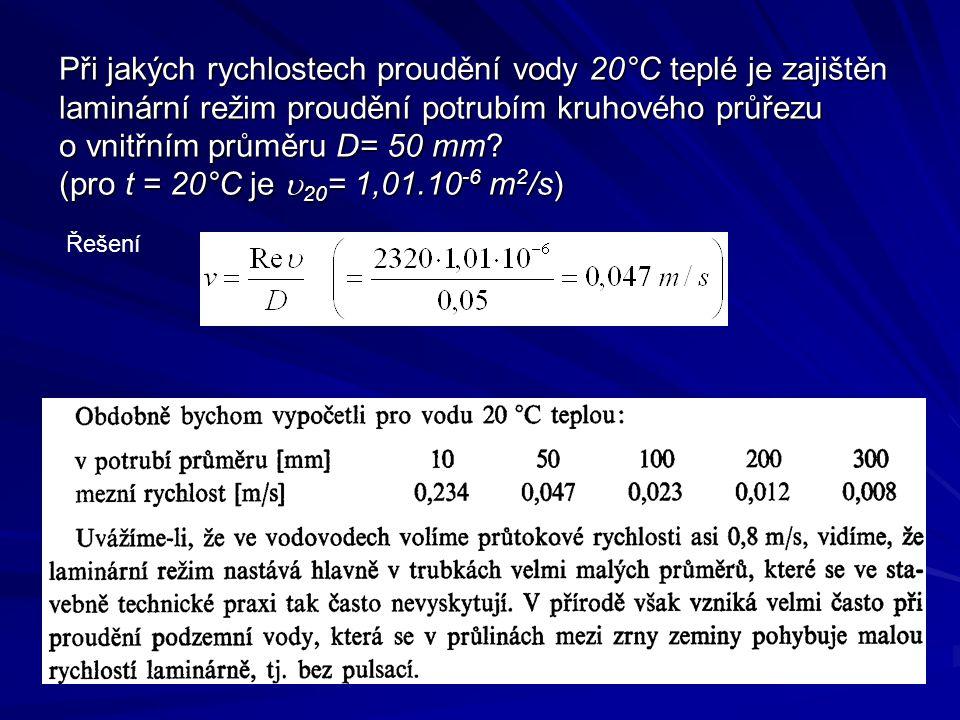 Při jakých rychlostech proudění vody 20°C teplé je zajištěn laminární režim proudění potrubím kruhového průřezu o vnitřním průměru D= 50 mm? (pro t =