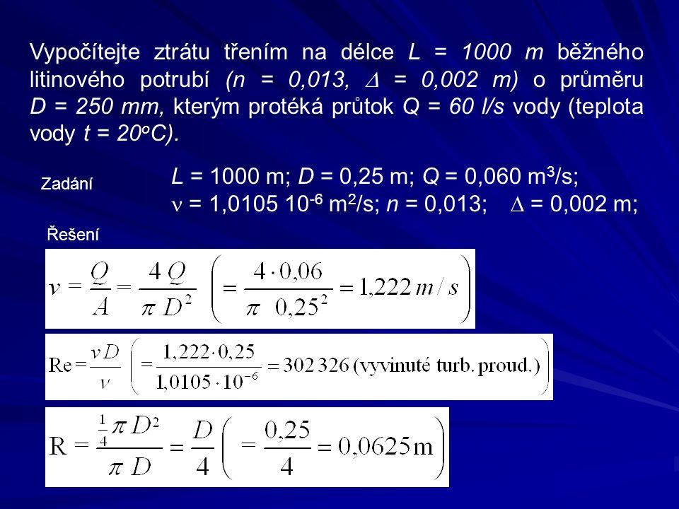 Vypočítejte ztrátu třením na délce L = 1000 m běžného litinového potrubí (n = 0,013,  = 0,002 m) o průměru D = 250 mm, kterým protéká průtok Q = 60 l