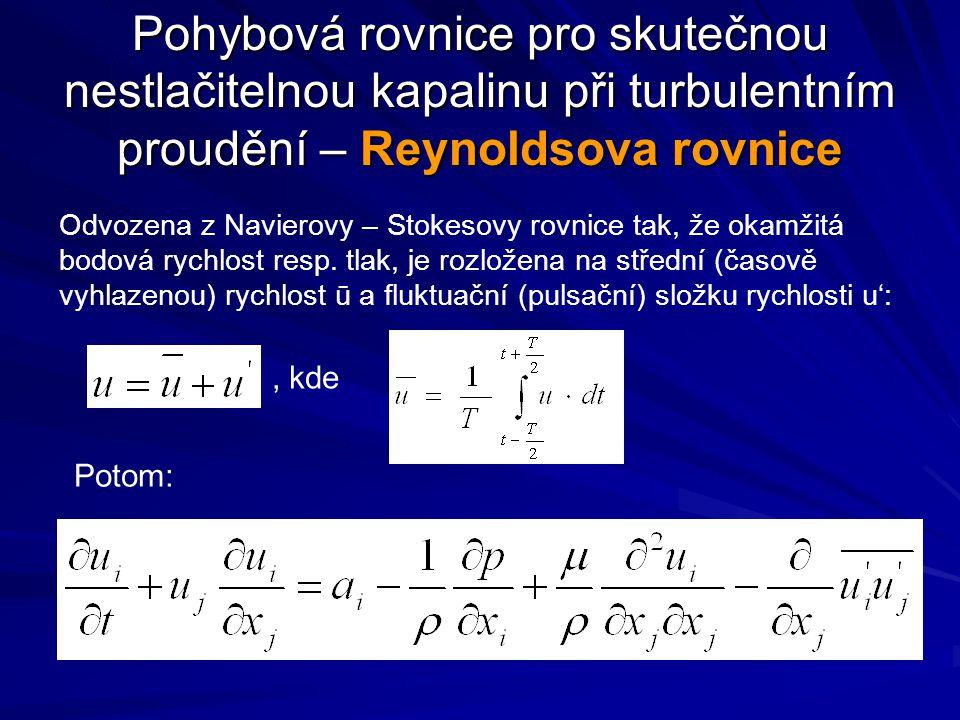 Pohybová rovnice pro skutečnou nestlačitelnou kapalinu při turbulentním proudění – Reynoldsova rovnice Odvozena z Navierovy – Stokesovy rovnice tak, ž