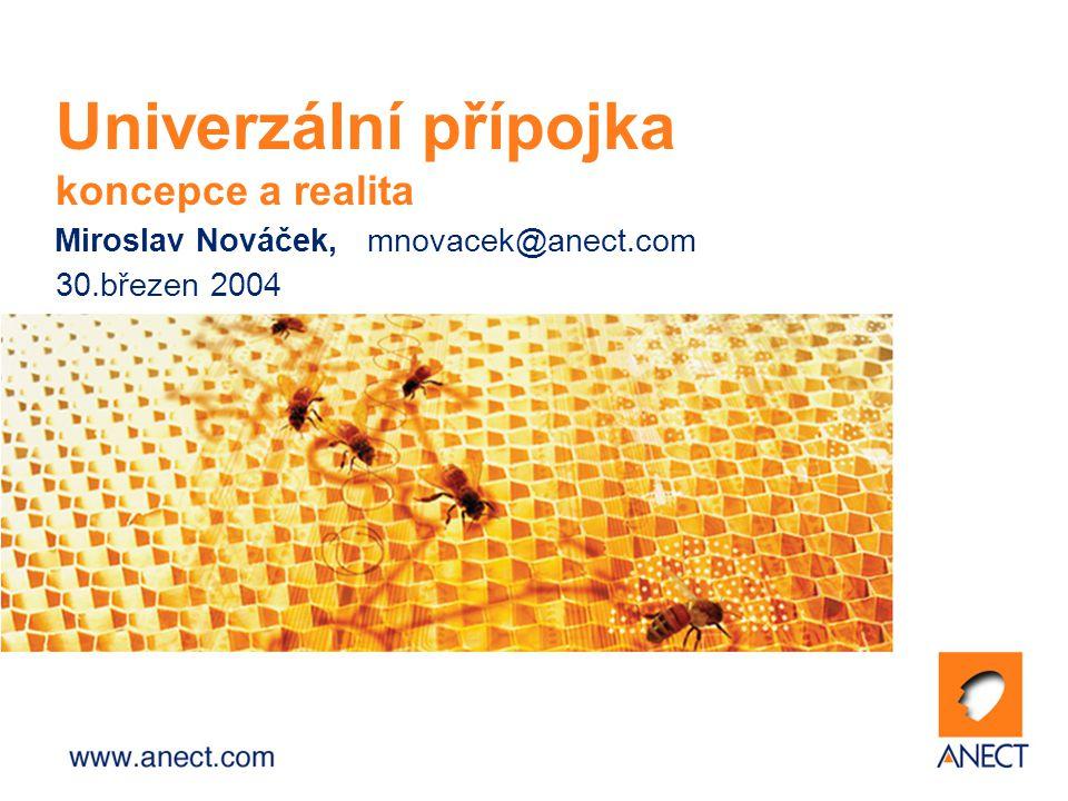 Univerzální přípojka koncepce a realita Miroslav Nováček,mnovacek@anect.com 30.březen 2004