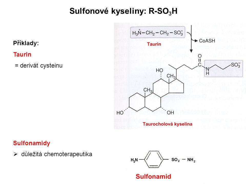 Sulfonové kyseliny: R-SO 3 H Příklady: Taurin = derivát cysteinu Sulfonamidy  důležitá chemoterapeutika