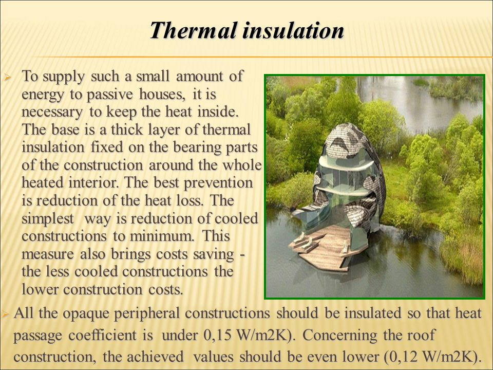  To supply such a small amount of energy to passive houses, it is necessary to keep the heat inside. The base is a thick layer of thermal insulation