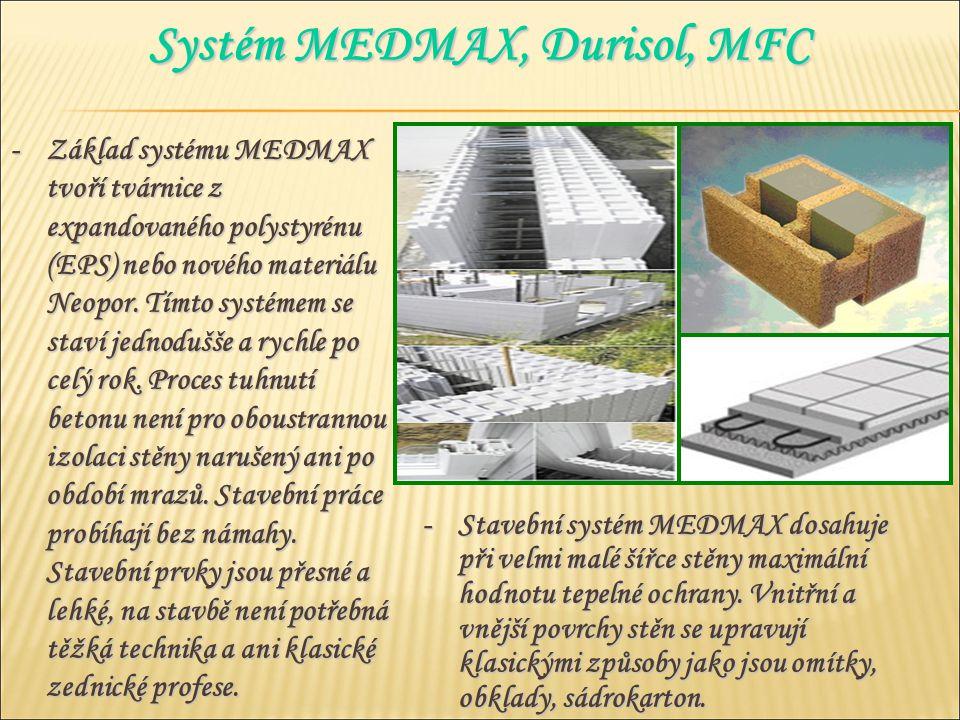 -Základ systému MEDMAX tvoří tvárnice z expandovaného polystyrénu (EPS) nebo nového materiálu Neopor. Tímto systémem se staví jednodušše a rychle po c