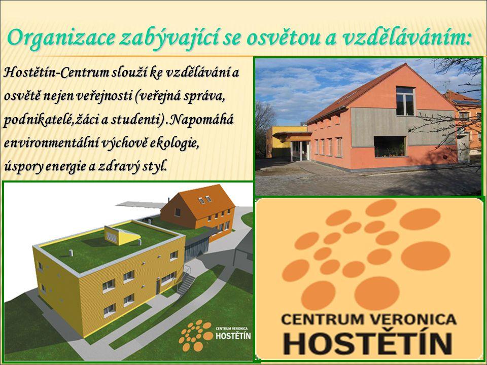 Organizace zabývající se osvětou a vzděláváním: Hostětín-Centrum slouží ke vzdělávání a osvětě nejen veřejnosti (veřejná správa, podnikatelé,žáci a studenti).Napomáhá environmentální výchově ekologie, úspory energie a zdravý styl.