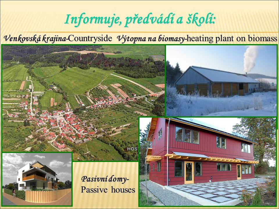 Informuje, předvádí a školí: Venkovská krajina- Countryside Pasivní domy- Passive houses Výtopna na biomasy- heating plant on biomass