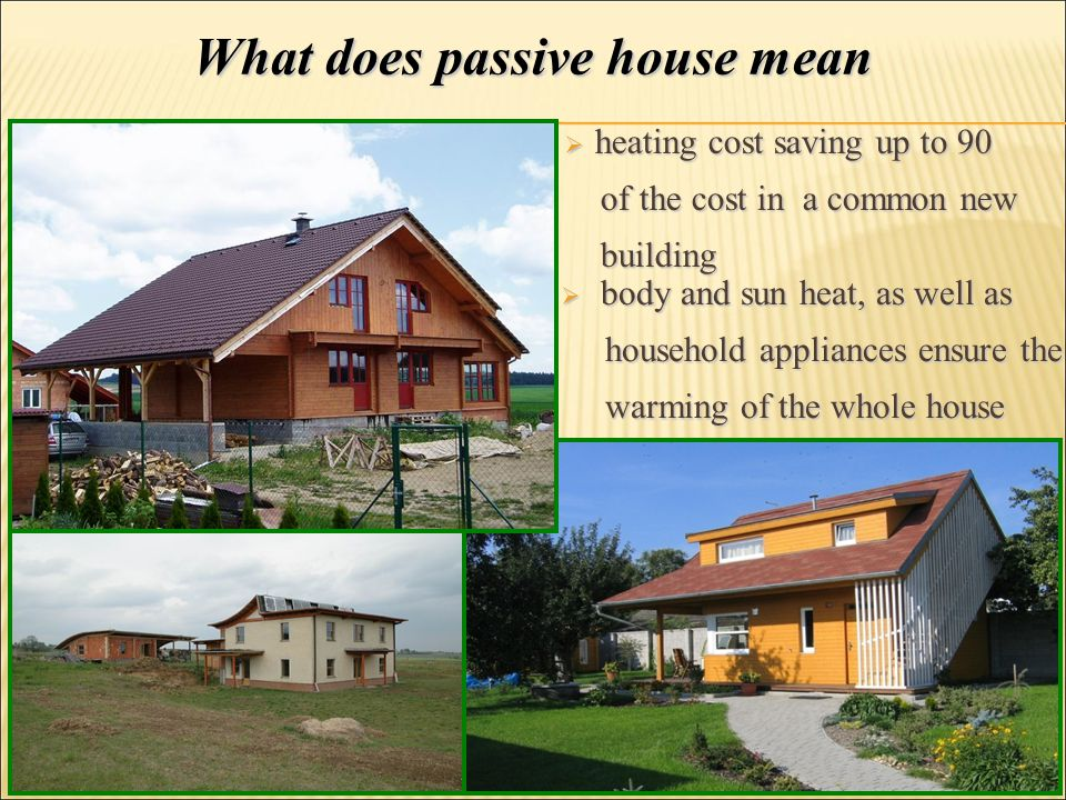  body and sun heat, as well as household appliances ensure the household appliances ensure the warming of the whole house warming of the whole house  heating cost saving up to 90 of the cost in a common new of the cost in a common new building building What does passive house mean