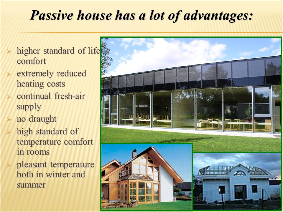  higher standard of life comfort  extremely reduced heating costs  continual fresh-air supply  no draught  high standard of temperature comfort i