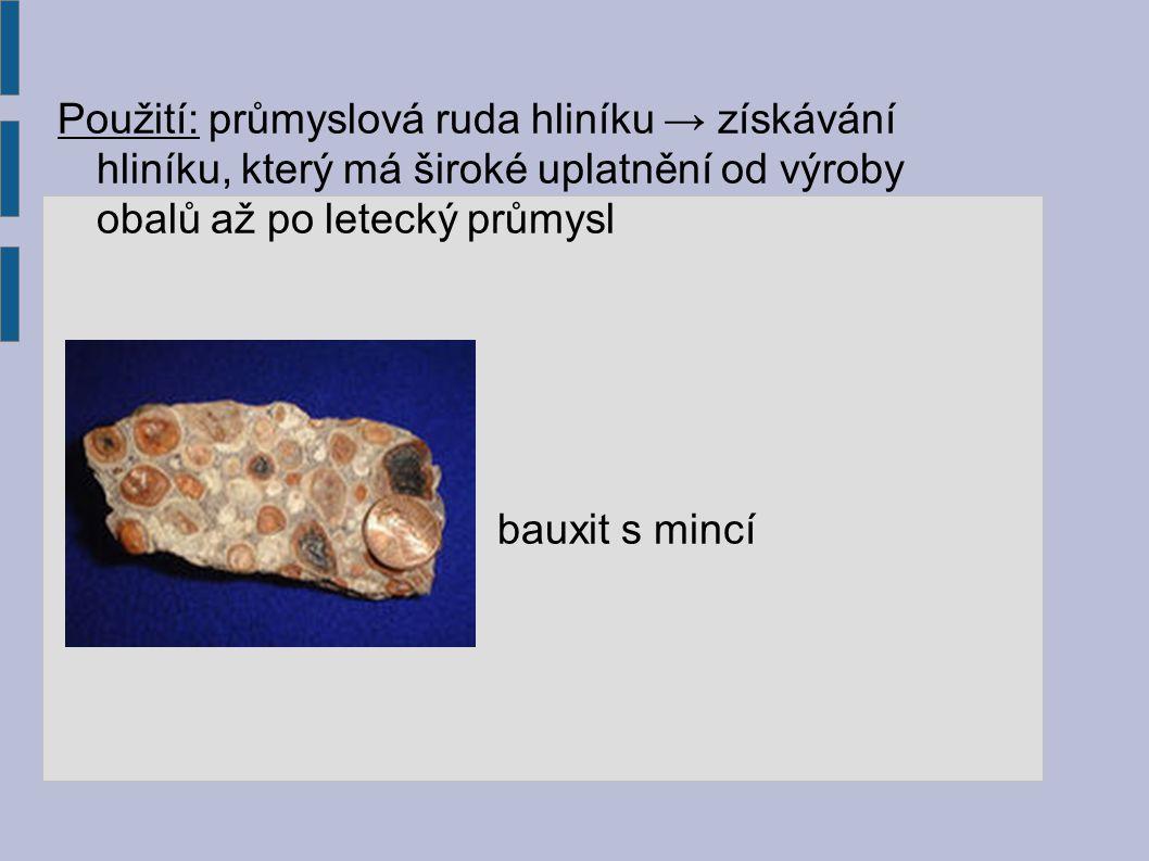 Použití: průmyslová ruda hliníku → získávání hliníku, který má široké uplatnění od výroby obalů až po letecký průmysl bauxit s mincí