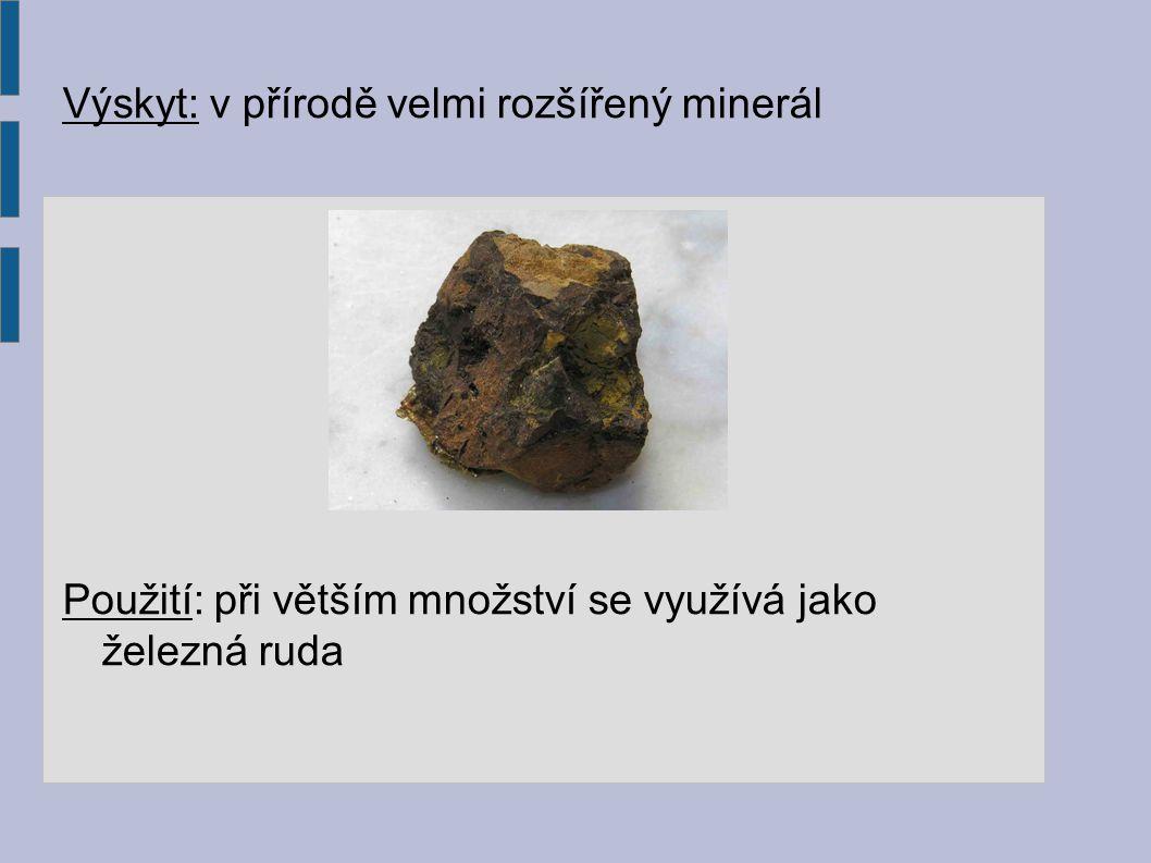 Výskyt: v přírodě velmi rozšířený minerál Použití: při větším množství se využívá jako železná ruda