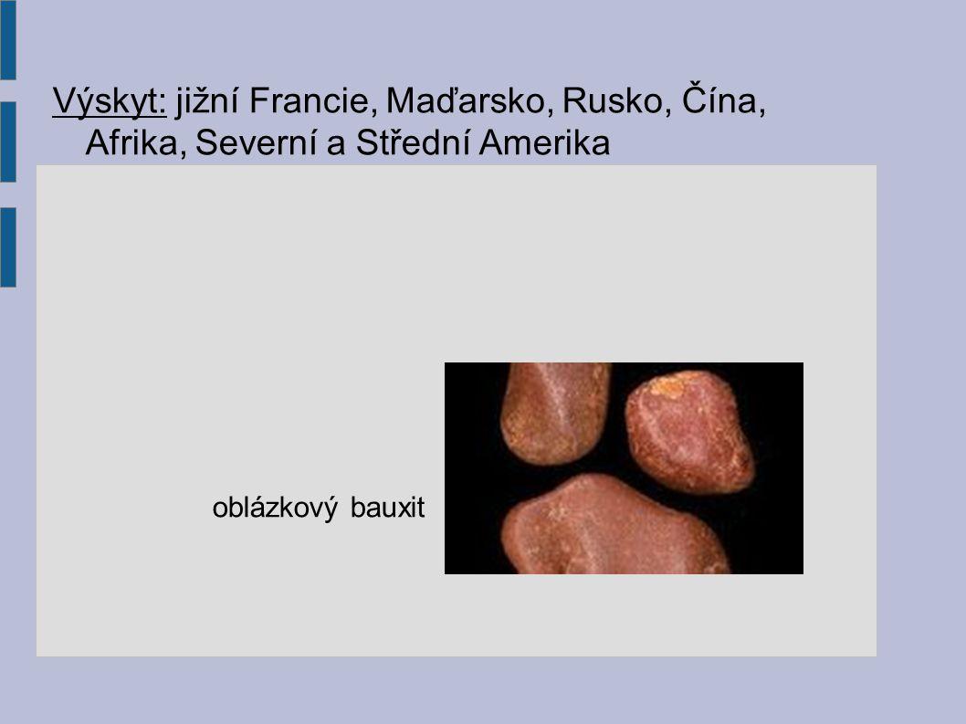 Výskyt: jižní Francie, Maďarsko, Rusko, Čína, Afrika, Severní a Střední Amerika oblázkový bauxit