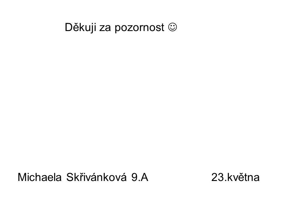 Děkuji za pozornost Michaela Skřivánková 9.A 23.května