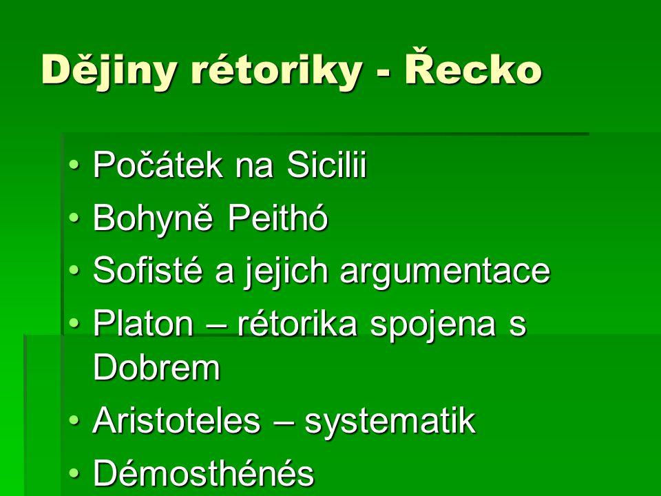 Počátek na SiciliiPočátek na Sicilii Bohyně PeithóBohyně Peithó Sofisté a jejich argumentaceSofisté a jejich argumentace Platon – rétorika spojena s DobremPlaton – rétorika spojena s Dobrem Aristoteles – systematikAristoteles – systematik DémosthénésDémosthénés Dějiny rétoriky - Řecko