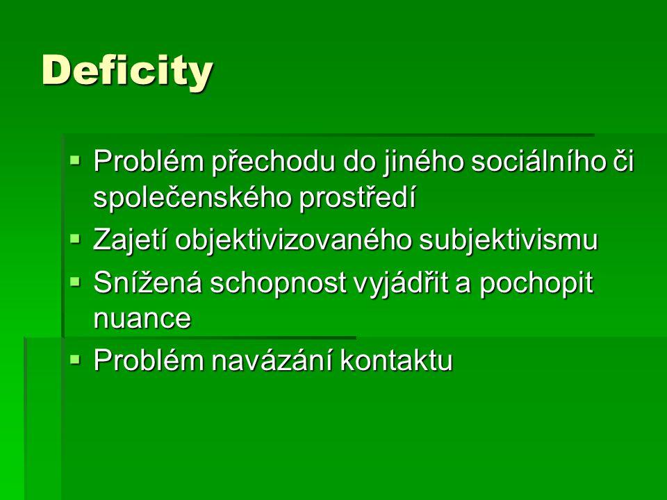 Deficity  Problém přechodu do jiného sociálního či společenského prostředí  Zajetí objektivizovaného subjektivismu  Snížená schopnost vyjádřit a pochopit nuance  Problém navázání kontaktu