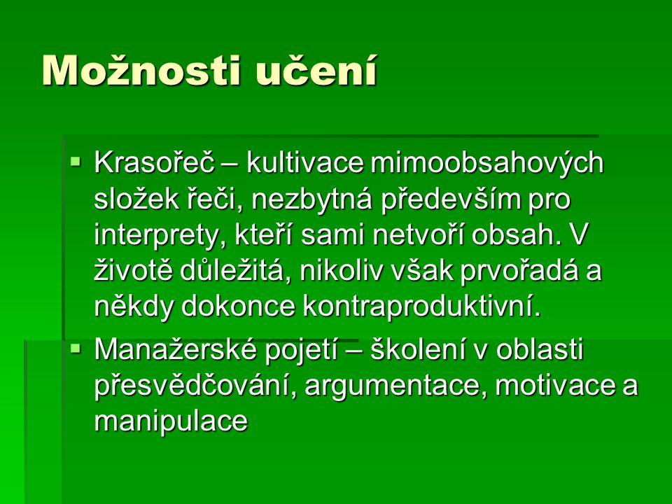 Možnosti učení  Krasořeč – kultivace mimoobsahových složek řeči, nezbytná především pro interprety, kteří sami netvoří obsah.