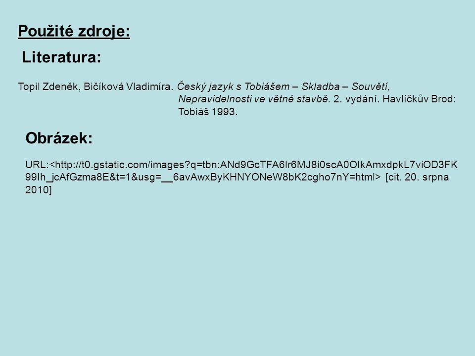 Použité zdroje: URL: [cit. 20. srpna 2010] Topil Zdeněk, Bičíková Vladimíra. Český jazyk s Tobiášem – Skladba – Souvětí, Nepravidelnosti ve větné stav