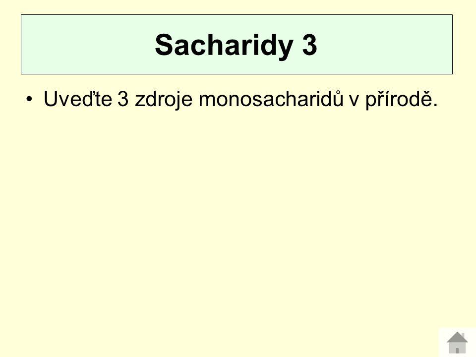 Uveďte 3 zdroje monosacharidů v přírodě. Sacharidy 3