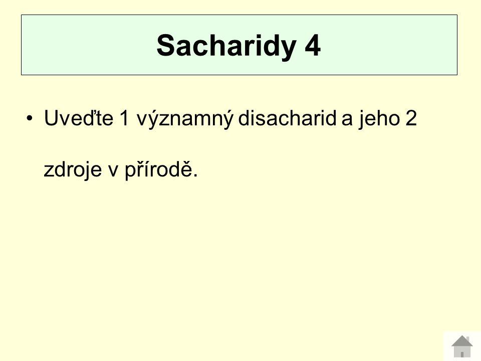 Uveďte 1 významný disacharid a jeho 2 zdroje v přírodě. Sacharidy 4