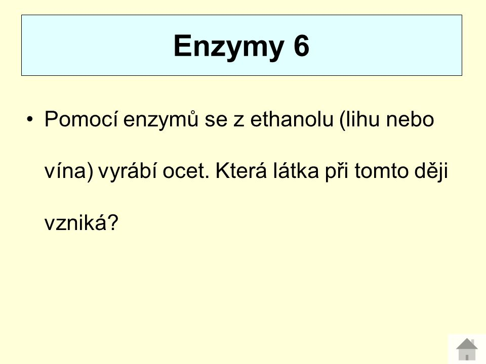 Pomocí enzymů se z ethanolu (lihu nebo vína) vyrábí ocet. Která látka při tomto ději vzniká? Enzymy 6