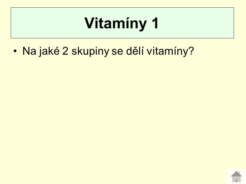 Na jaké 2 skupiny se dělí vitamíny? Vitamíny 1