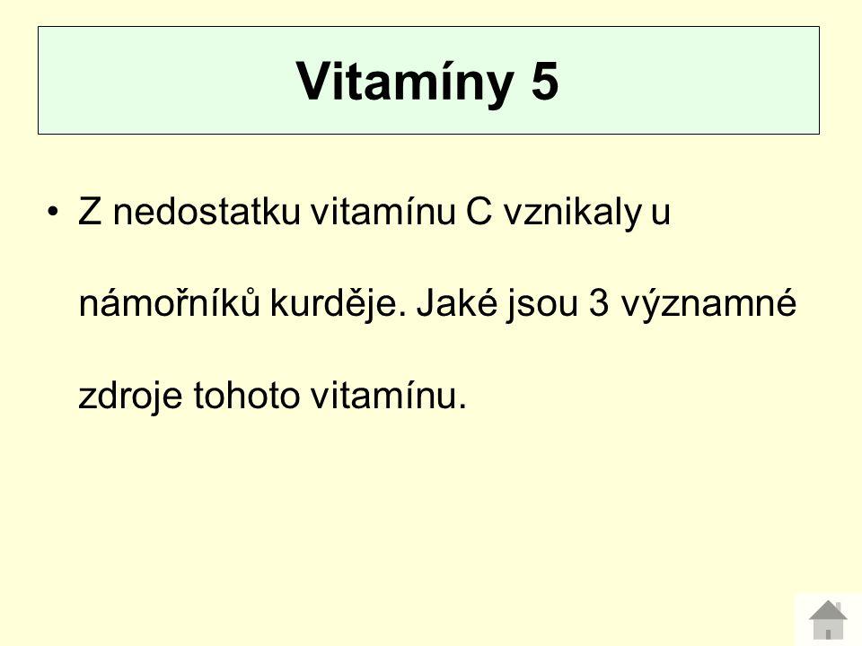 Z nedostatku vitamínu C vznikaly u námořníků kurděje. Jaké jsou 3 významné zdroje tohoto vitamínu. Vitamíny 5