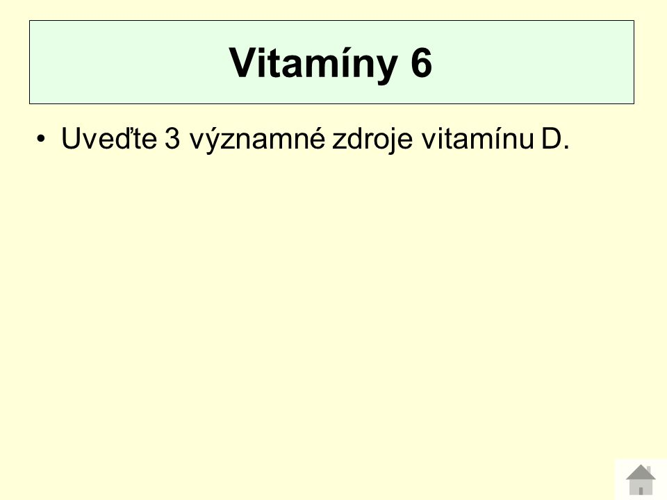Uveďte 3 významné zdroje vitamínu D. Vitamíny 6