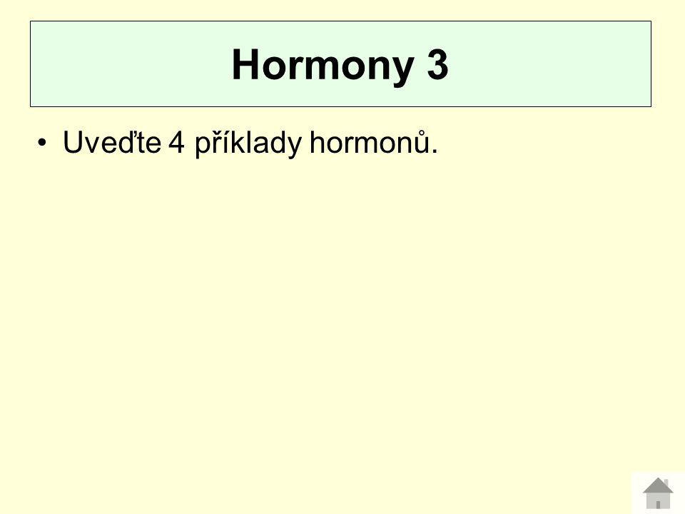 Uveďte 4 příklady hormonů. Hormony 3