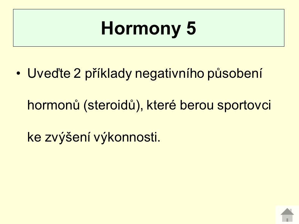 Uveďte 2 příklady negativního působení hormonů (steroidů), které berou sportovci ke zvýšení výkonnosti. Hormony 5