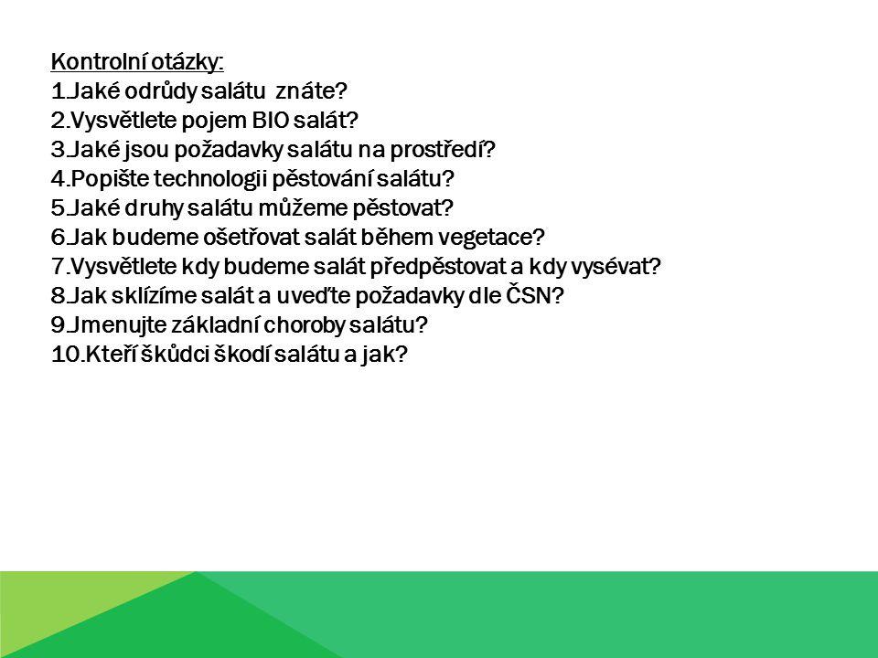 Kontrolní otázky: 1.Jaké odrůdy salátu znáte. 2.Vysvětlete pojem BIO salát.