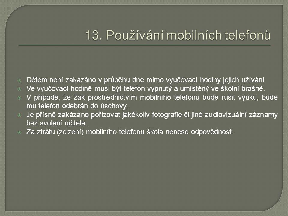  Dětem není zakázáno v průběhu dne mimo vyučovací hodiny jejich užívání.  Ve vyučovací hodině musí být telefon vypnutý a umístěný ve školní brašně.