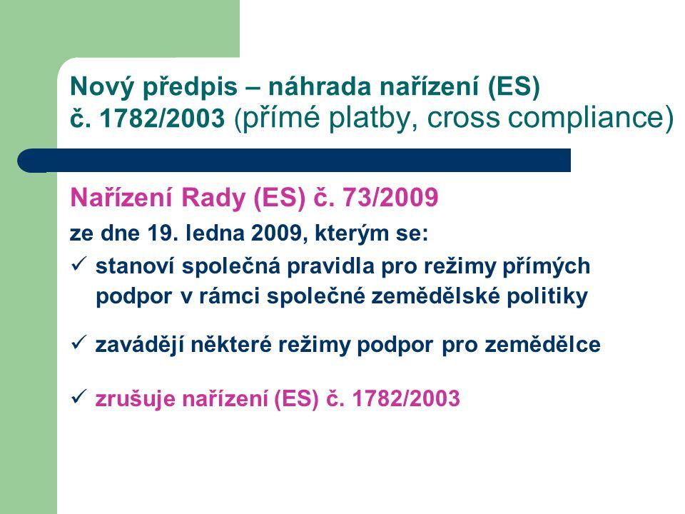 Nový předpis – náhrada nařízení (ES) č. 1782/2003 ( přímé platby, cross compliance) Nařízení Rady (ES) č. 73/2009 ze dne 19. ledna 2009, kterým se: st
