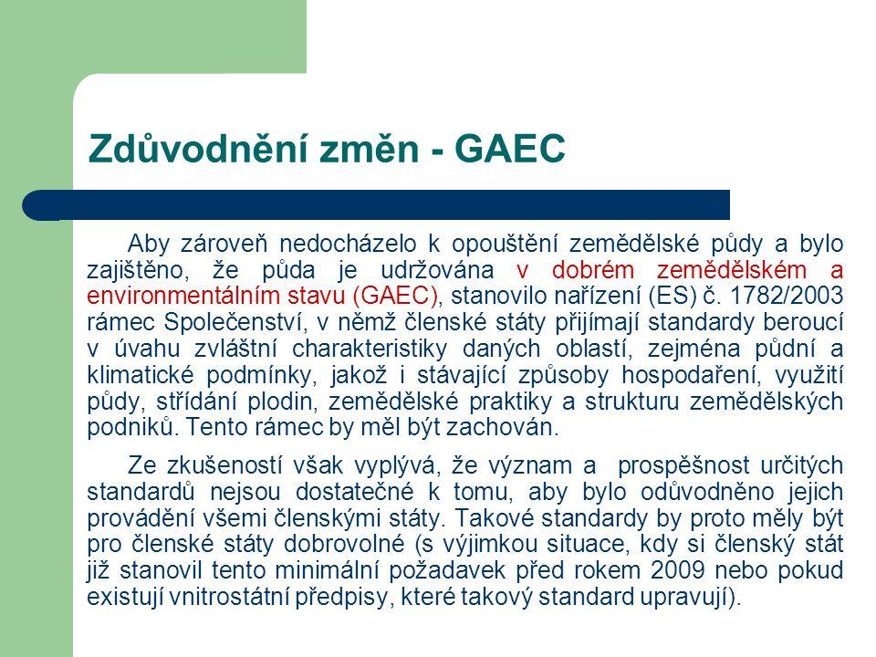 Zdůvodnění změn - GAEC Aby zároveň nedocházelo k opouštění zemědělské půdy a bylo zajištěno, že půda je udržována v dobrém zemědělském a environmentálním stavu (GAEC), stanovilo nařízení (ES) č.